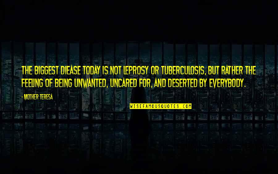 Not Feeling It Today Quotes By Mother Teresa: The biggest diease today is not leprosy or