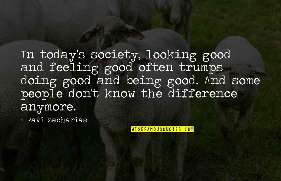 Not Feeling It Today Quotes By Ravi Zacharias: In today's society, looking good and feeling good