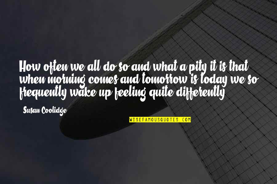 Not Feeling It Today Quotes By Susan Coolidge: How often we all do so and what