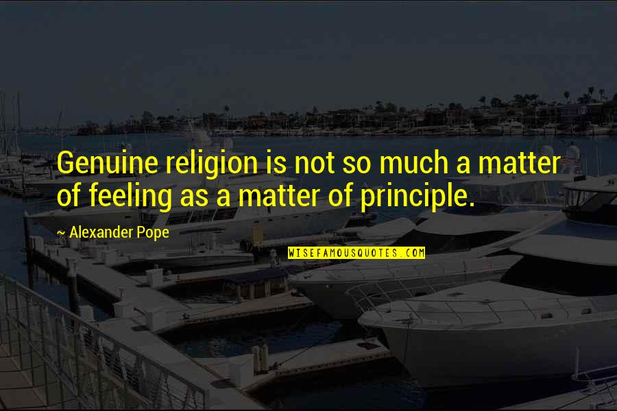 Not Feeling Quotes By Alexander Pope: Genuine religion is not so much a matter