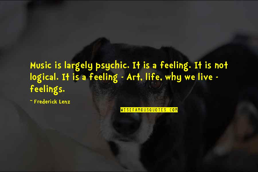 Not Feeling Quotes By Frederick Lenz: Music is largely psychic. It is a feeling.