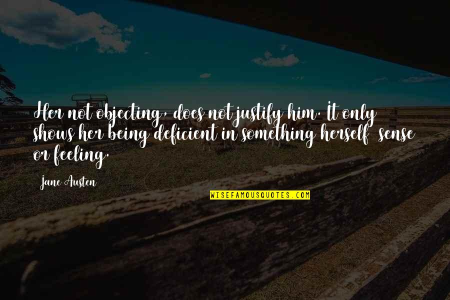 Not Feeling Quotes By Jane Austen: Her not objecting, does not justify him. It