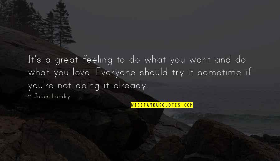 Not Feeling Quotes By Jason Landry: It's a great feeling to do what you