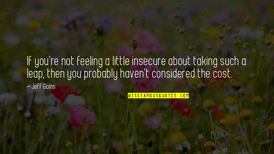 Not Feeling Quotes By Jeff Goins: If you're not feeling a little insecure about
