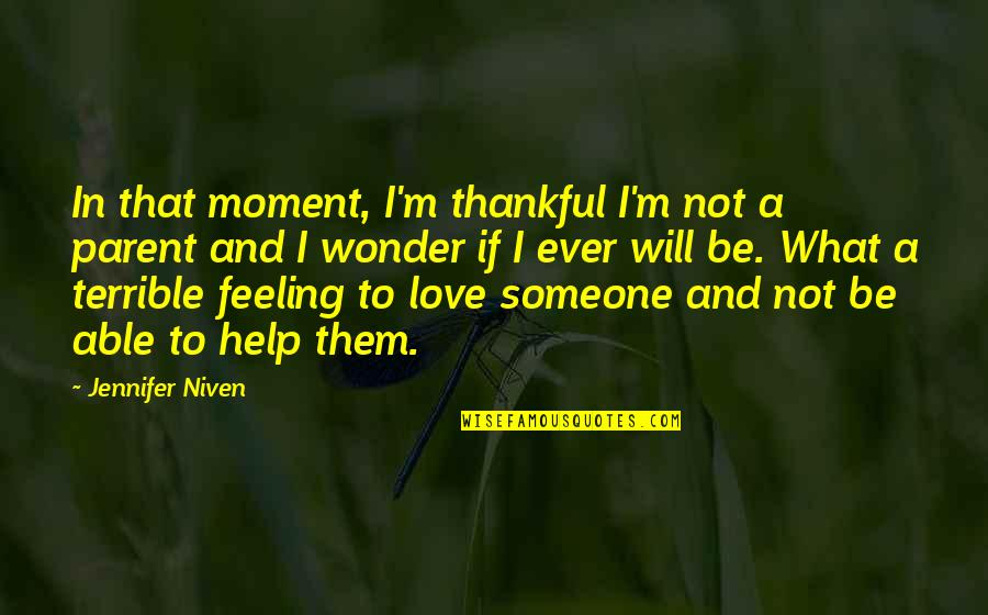 Not Feeling Quotes By Jennifer Niven: In that moment, I'm thankful I'm not a