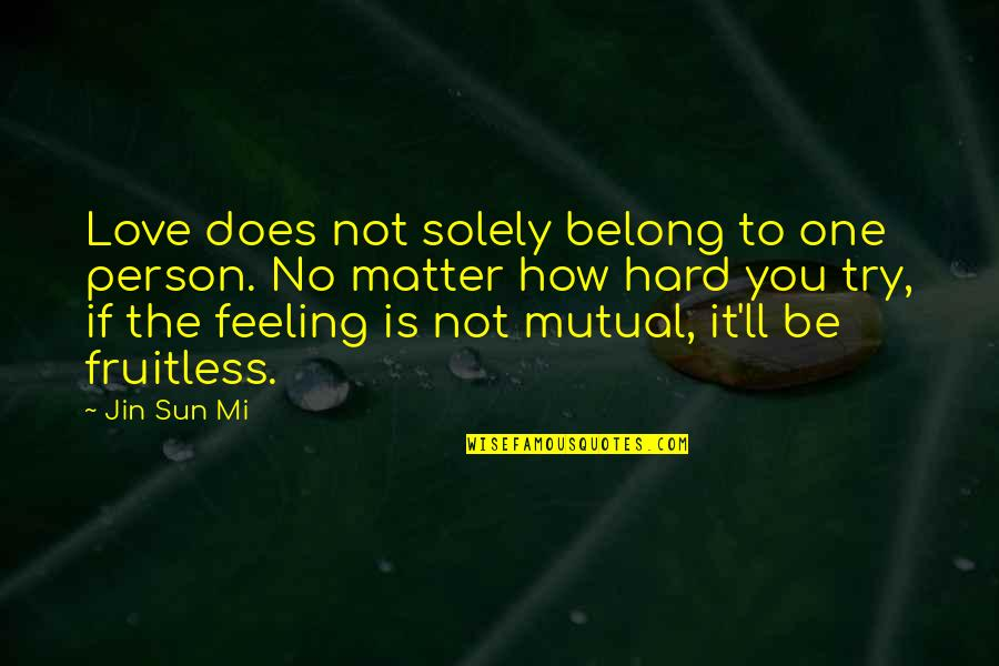 Not Feeling Quotes By Jin Sun Mi: Love does not solely belong to one person.