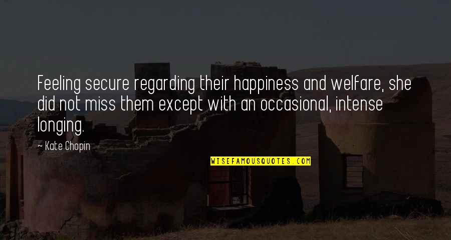 Not Feeling Quotes By Kate Chopin: Feeling secure regarding their happiness and welfare, she