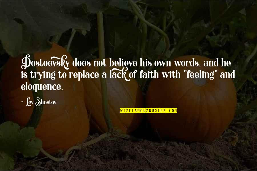 Not Feeling Quotes By Lev Shestov: Dostoevsky does not believe his own words, and