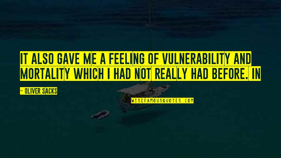 Not Feeling Quotes By Oliver Sacks: It also gave me a feeling of vulnerability