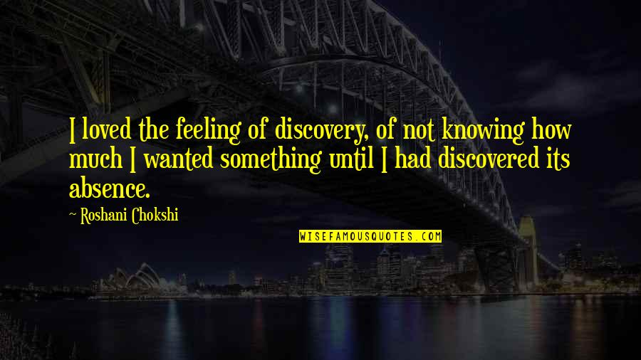 Not Feeling Quotes By Roshani Chokshi: I loved the feeling of discovery, of not
