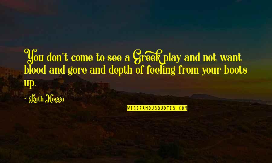 Not Feeling Quotes By Ruth Negga: You don't come to see a Greek play