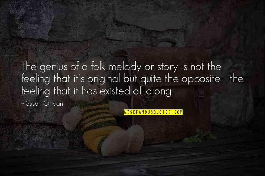 Not Feeling Quotes By Susan Orlean: The genius of a folk melody or story