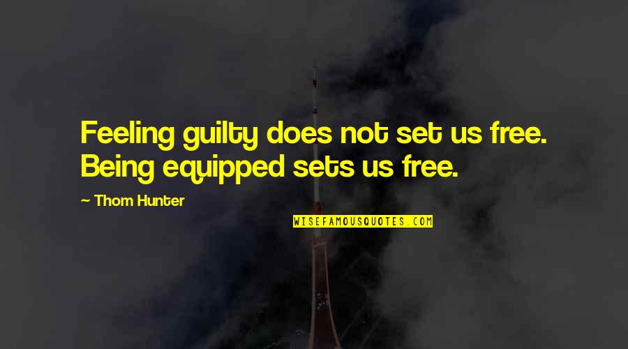 Not Feeling Quotes By Thom Hunter: Feeling guilty does not set us free. Being