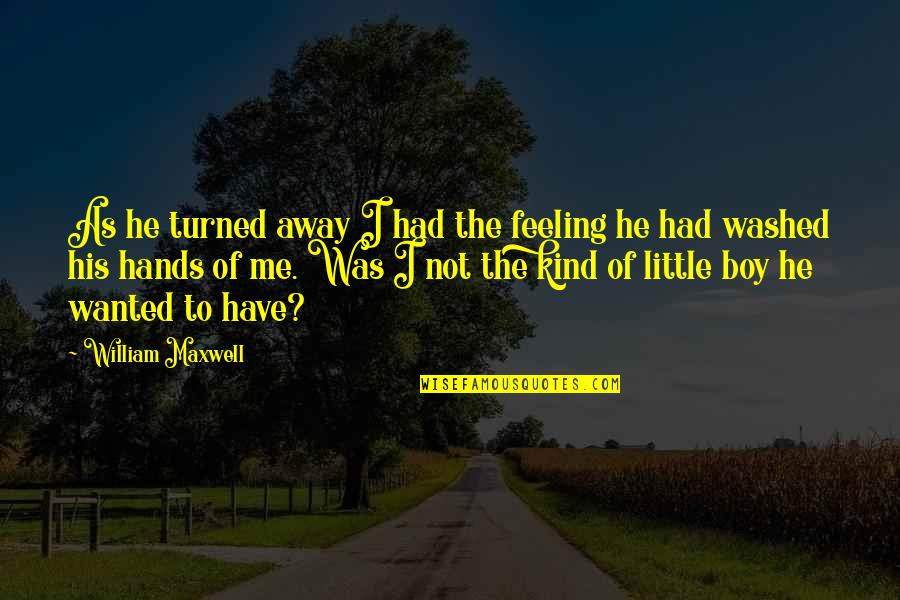 Not Feeling Quotes By William Maxwell: As he turned away I had the feeling