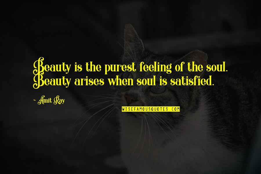 Not Feeling Satisfied Quotes By Amit Ray: Beauty is the purest feeling of the soul.