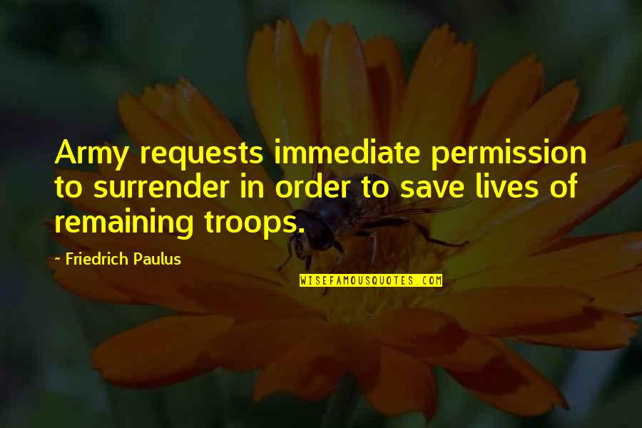 Not Feeling Satisfied Quotes By Friedrich Paulus: Army requests immediate permission to surrender in order