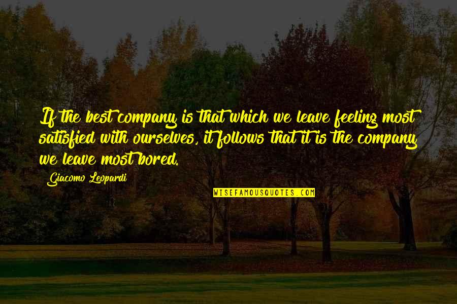 Not Feeling Satisfied Quotes By Giacomo Leopardi: If the best company is that which we