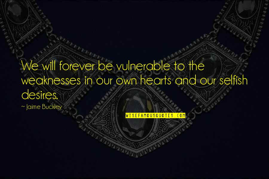 Not Feeling Satisfied Quotes By Jaime Buckley: We will forever be vulnerable to the weaknesses