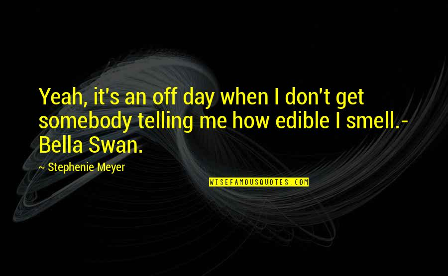 Not Feeling Satisfied Quotes By Stephenie Meyer: Yeah, it's an off day when I don't