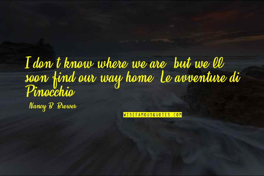 Not Feeling Sorry For Yourself Quotes By Nancy B. Brewer: I don't know where we are, but we'll