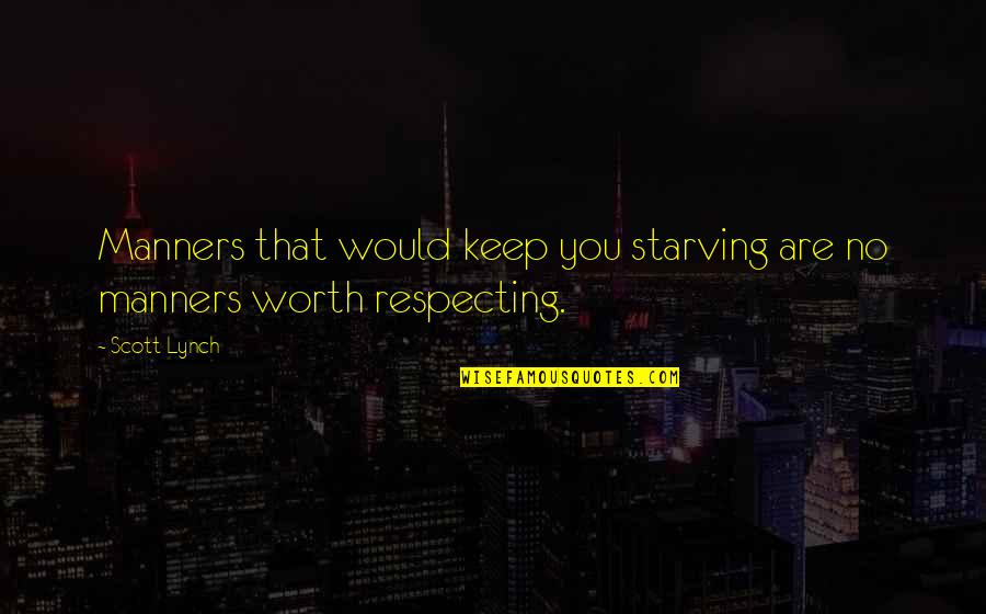 Not Feeling Sorry For Yourself Quotes By Scott Lynch: Manners that would keep you starving are no
