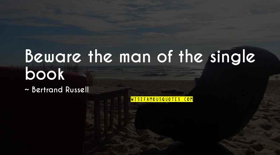 Not Feeling Special In A Relationship Quotes By Bertrand Russell: Beware the man of the single book