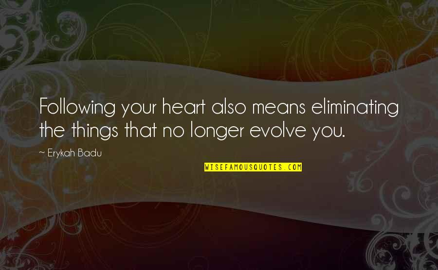 Not Feeling Special In A Relationship Quotes By Erykah Badu: Following your heart also means eliminating the things