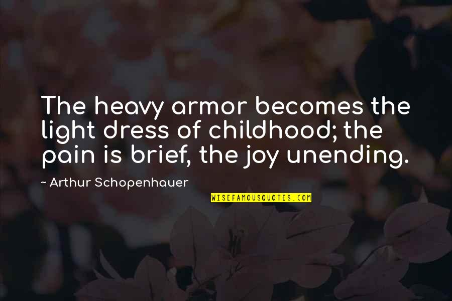 Not Feeling Wanted By Your Boyfriend Quotes By Arthur Schopenhauer: The heavy armor becomes the light dress of