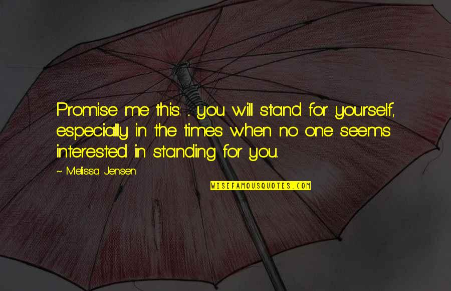 Not Feeling Wanted By Your Boyfriend Quotes By Melissa Jensen: Promise me this: ... you will stand for