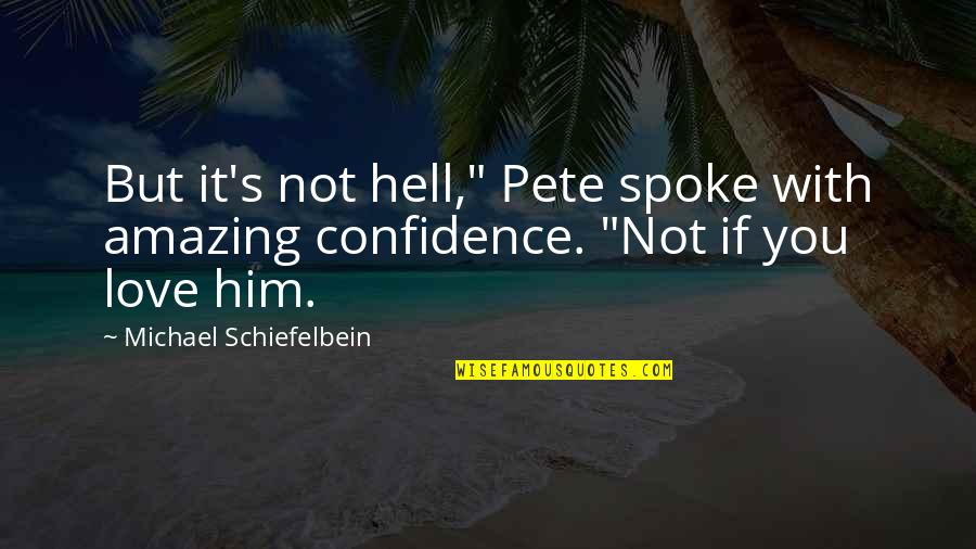 """Not Feeling Wanted By Your Boyfriend Quotes By Michael Schiefelbein: But it's not hell,"""" Pete spoke with amazing"""