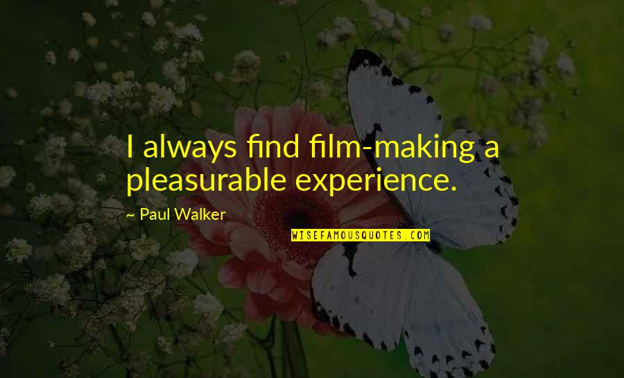 Not Feeling Wanted By Your Boyfriend Quotes By Paul Walker: I always find film-making a pleasurable experience.