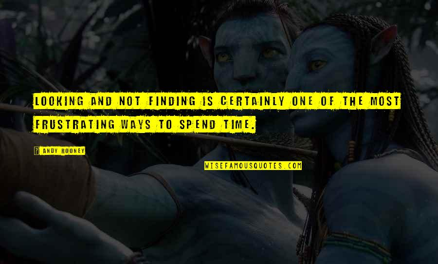 Not Finding Time Quotes By Andy Rooney: Looking and not finding is certainly one of