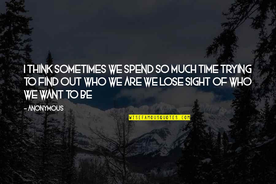 Not Finding Time Quotes By Anonymous: I think sometimes we spend so much time