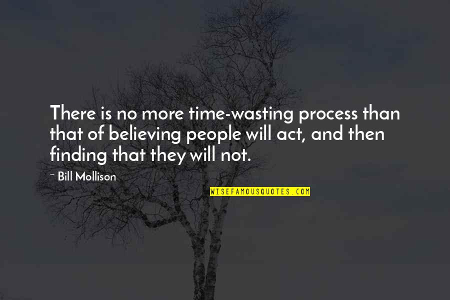 Not Finding Time Quotes By Bill Mollison: There is no more time-wasting process than that