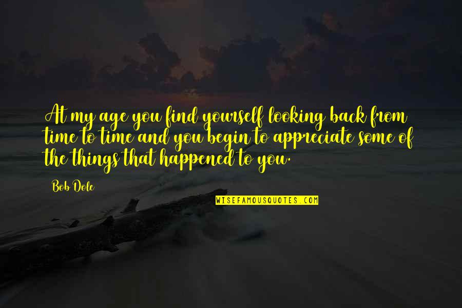 Not Finding Time Quotes By Bob Dole: At my age you find yourself looking back