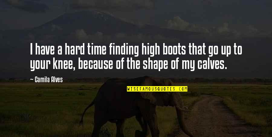 Not Finding Time Quotes By Camila Alves: I have a hard time finding high boots