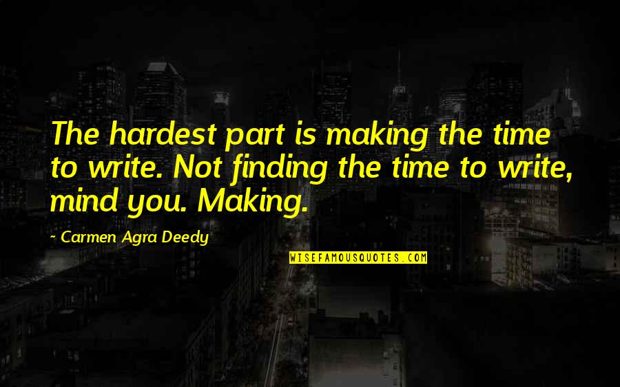 Not Finding Time Quotes By Carmen Agra Deedy: The hardest part is making the time to