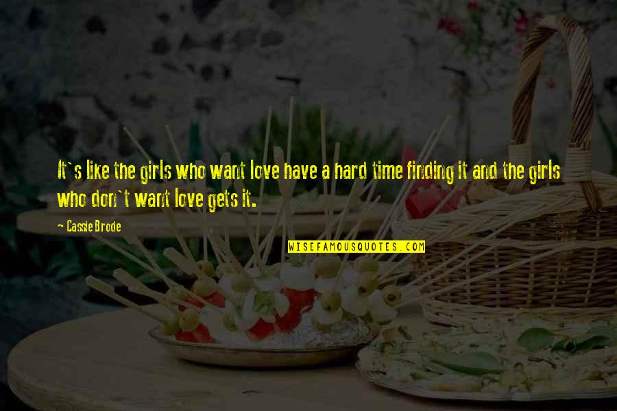 Not Finding Time Quotes By Cassie Brode: It's like the girls who want love have