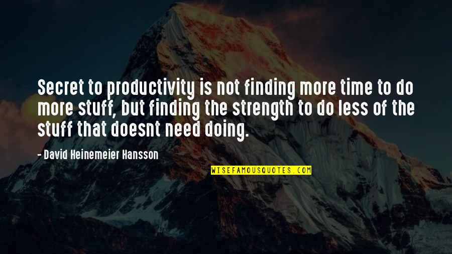 Not Finding Time Quotes By David Heinemeier Hansson: Secret to productivity is not finding more time