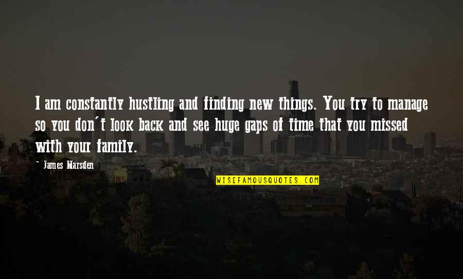 Not Finding Time Quotes By James Marsden: I am constantly hustling and finding new things.