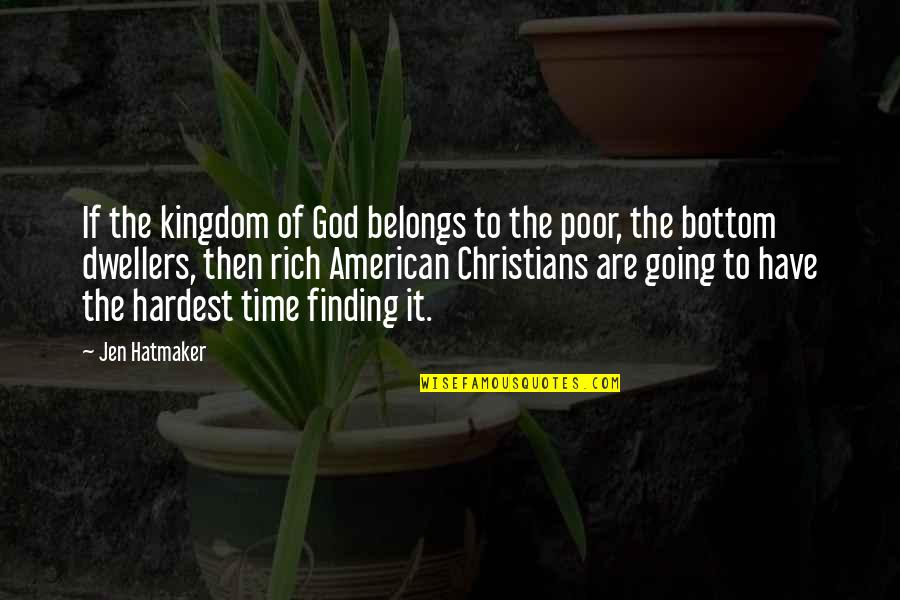 Not Finding Time Quotes By Jen Hatmaker: If the kingdom of God belongs to the