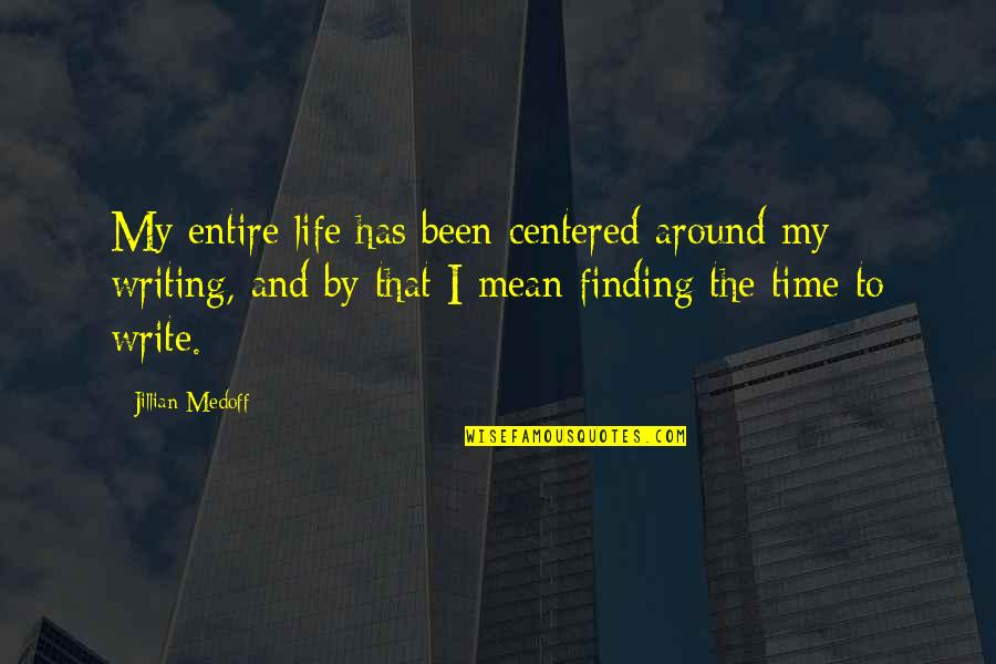 Not Finding Time Quotes By Jillian Medoff: My entire life has been centered around my