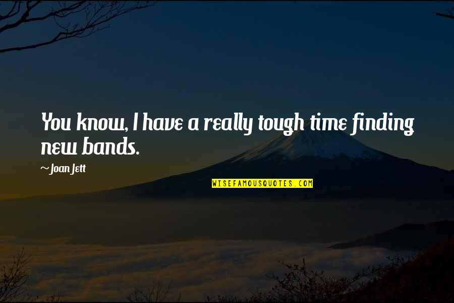 Not Finding Time Quotes By Joan Jett: You know, I have a really tough time