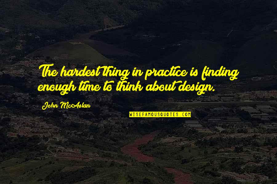 Not Finding Time Quotes By John McAslan: The hardest thing in practice is finding enough