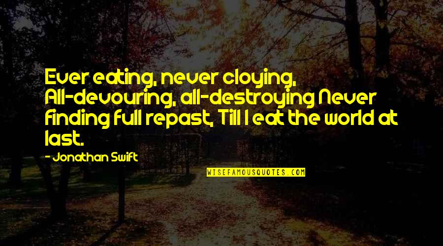Not Finding Time Quotes By Jonathan Swift: Ever eating, never cloying, All-devouring, all-destroying Never finding