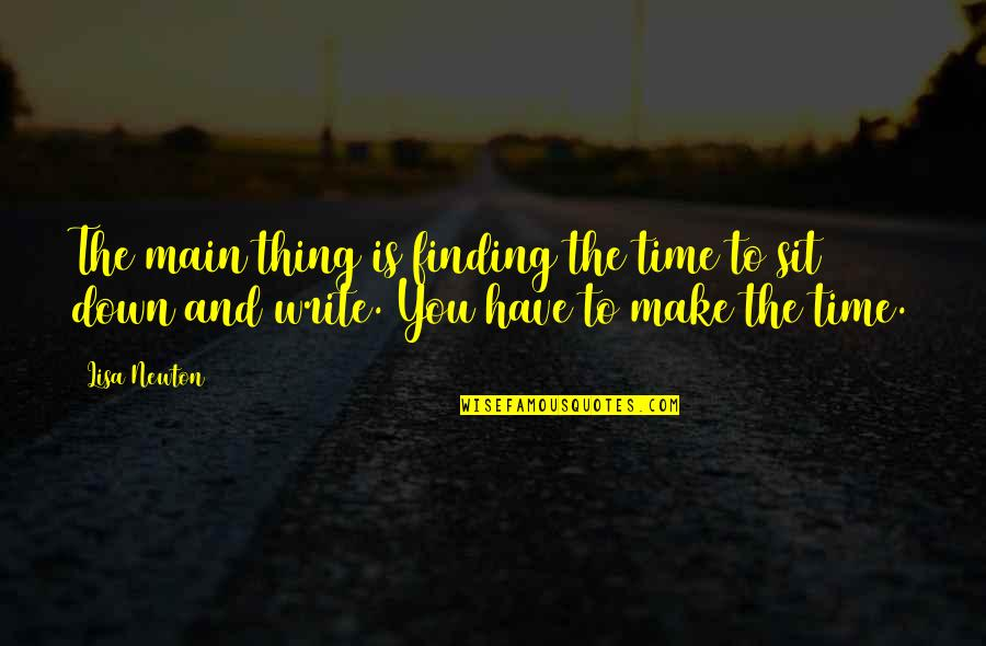 Not Finding Time Quotes By Lisa Newton: The main thing is finding the time to