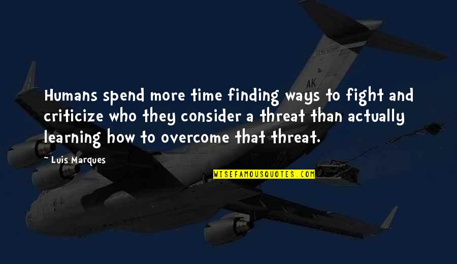 Not Finding Time Quotes By Luis Marques: Humans spend more time finding ways to fight