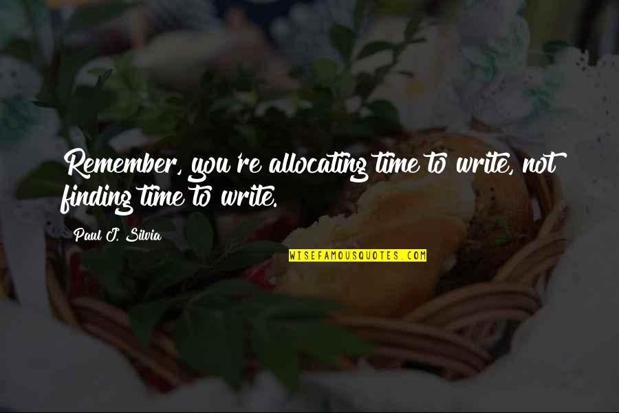Not Finding Time Quotes By Paul J. Silvia: Remember, you're allocating time to write, not finding