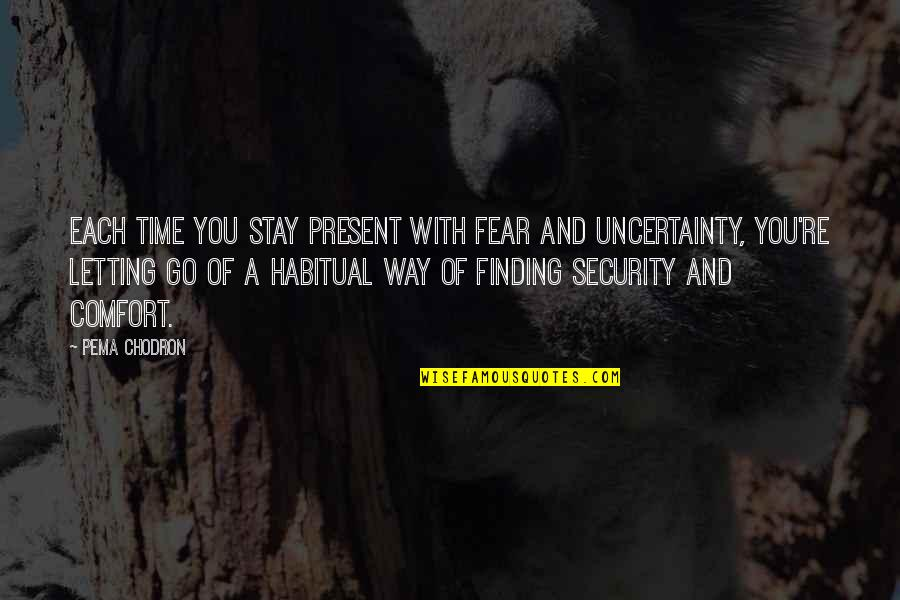 Not Finding Time Quotes By Pema Chodron: Each time you stay present with fear and