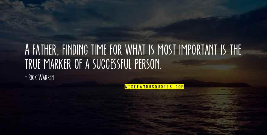 Not Finding Time Quotes By Rick Warren: A father, finding time for what is most